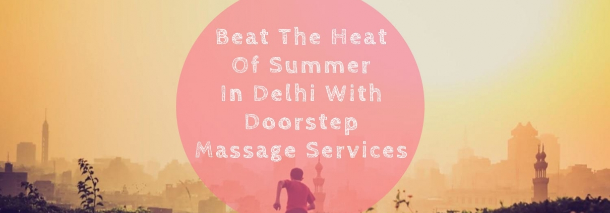 Beat The Heat Of Summer With Doorstep Massage Service in Delhi