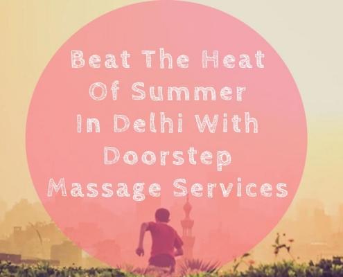 Beat The Heat Of Summer With Doorstep Massage Service in Delhi