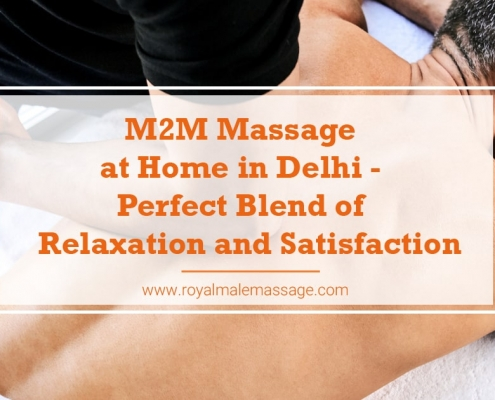 M2M Massage at Home In Delhi Perfect Blend of Relaxation and Satisfaction