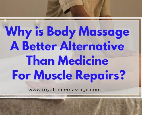 Why is Body Massage a Better Alternative Than Medicine For Muscle Repairs