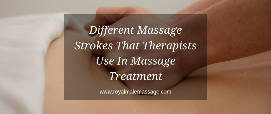 Different Massage Strokes That Therapists Use In Massage Treatment