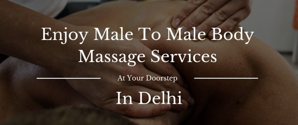 Enjoy Male To Male Body Massage Services In Delhi