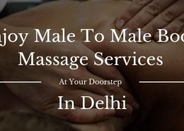 Enjoy Male To Male Body Massage Services In Delhi