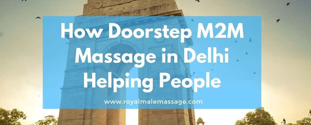 How Doorstep M2M Massage in Delhi Helping People