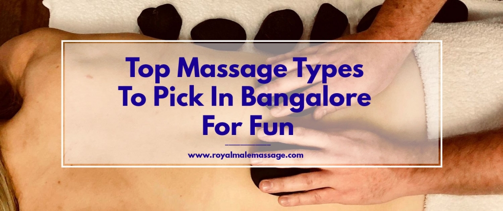 Top Massage Types to Pick In Bangalore For Fun