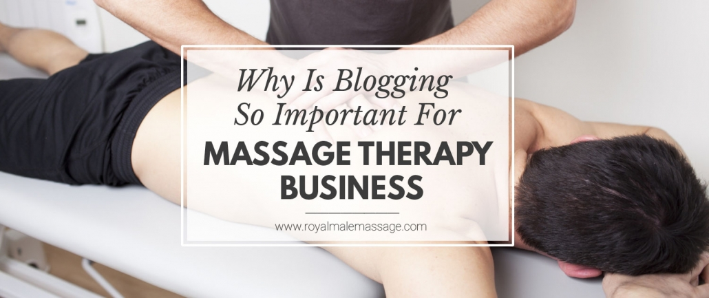 Why Is Blogging So Important for Massage Therapy Business